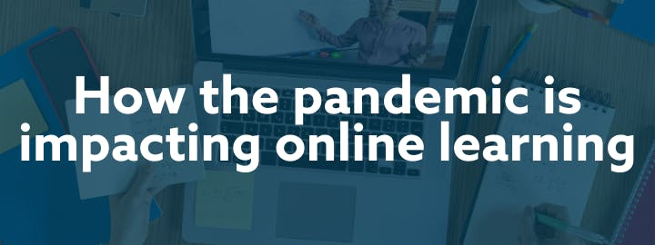 How the pandemic is impacting online learning